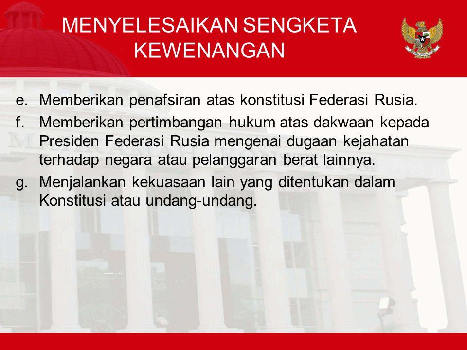 MENYELESAIKAN SENGKETA KEWENANGAN e.Memberikan penafsiran atas konstitusi Federasi Rusia.