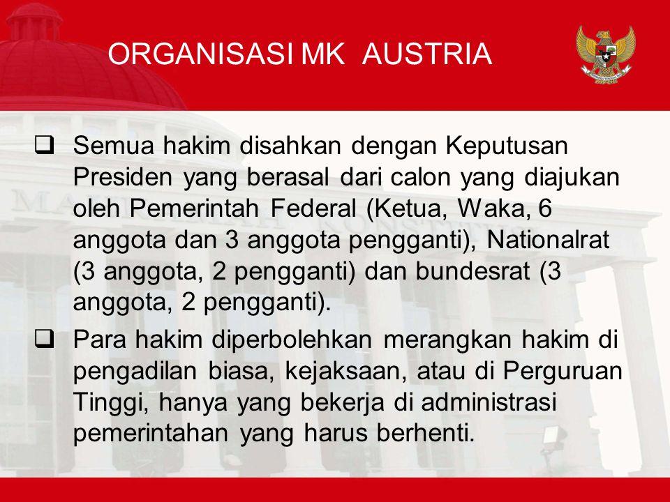 ORGANISASI MK AUSTRIA  Semua hakim disahkan dengan Keputusan Presiden yang berasal dari calon yang diajukan oleh Pemerintah Federal (Ketua, Waka, 6 anggota dan 3 anggota pengganti), Nationalrat (3 anggota, 2 pengganti) dan bundesrat (3 anggota, 2 pengganti).