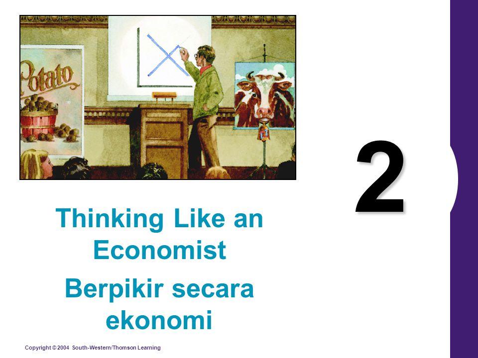 Copyright © 2004 South-Western/Thomson Learning 2 Thinking Like an Economist Berpikir secara ekonomi