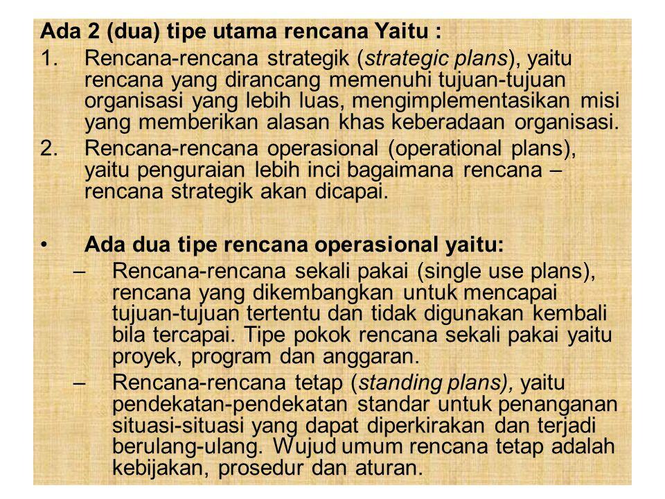Ada 2 (dua) tipe utama rencana Yaitu : 1.Rencana-rencana strategik (strategic plans), yaitu rencana yang dirancang memenuhi tujuan-tujuan organisasi y