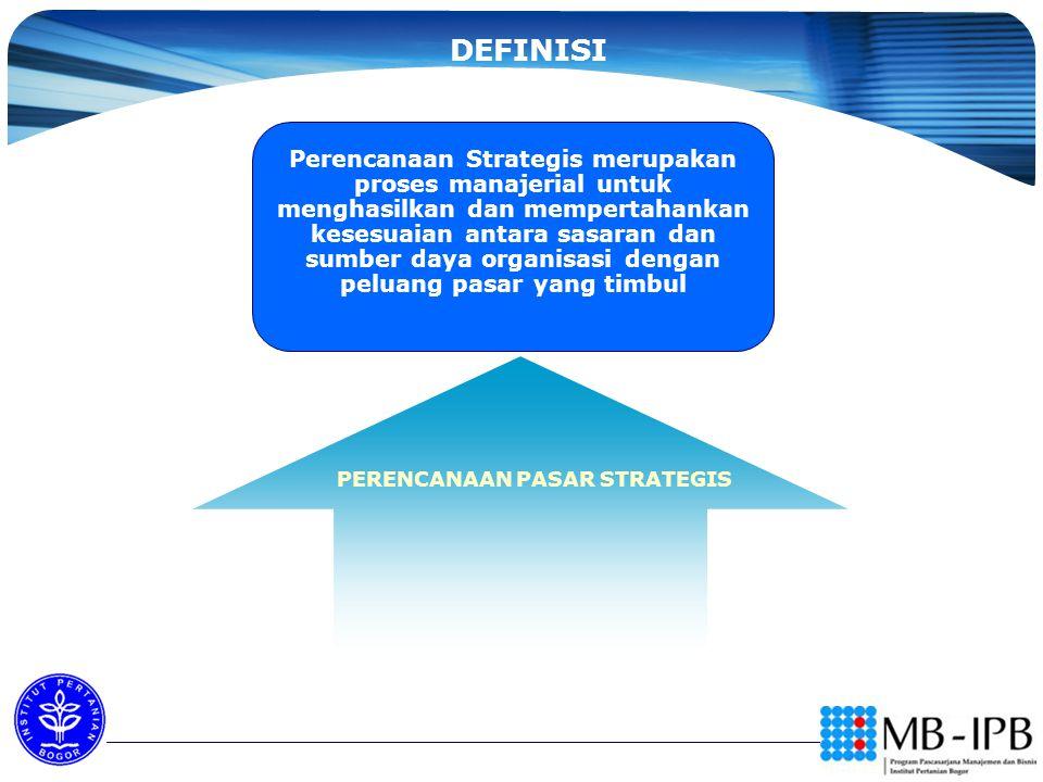 DEFINISI PERENCANAAN PASAR STRATEGIS Perencanaan Strategis merupakan proses manajerial untuk menghasilkan dan mempertahankan kesesuaian antara sasaran