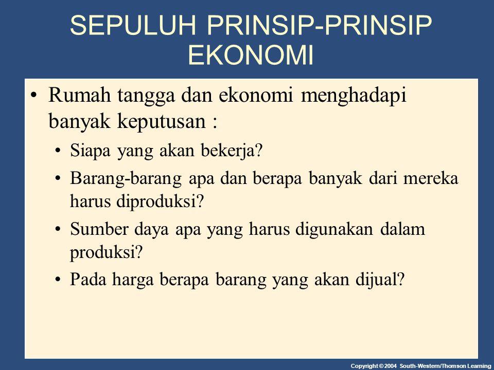 Copyright © 2004 South-Western/Thomson Learning SEPULUH PRINSIP-PRINSIP EKONOMI Rumah tangga dan ekonomi menghadapi banyak keputusan : Siapa yang akan bekerja.
