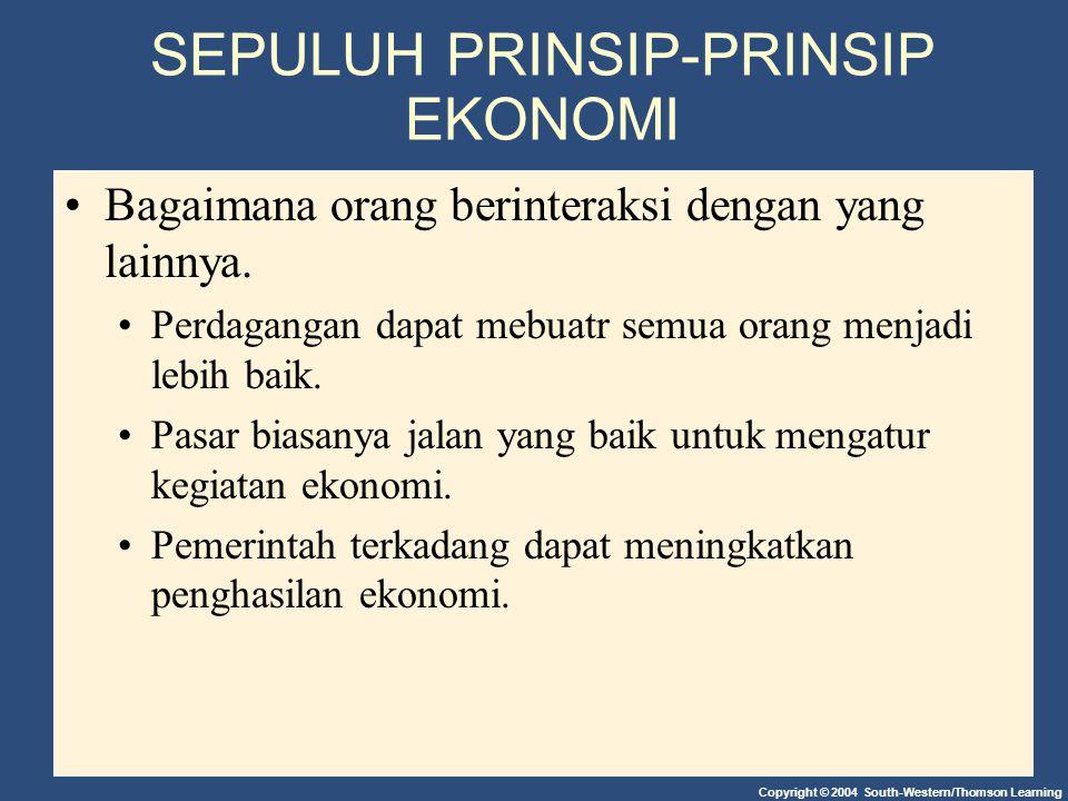 Copyright © 2004 South-Western/Thomson Learning SEPULUH PRINSIP-PRINSIP EKONOMI Bagaimana orang berinteraksi dengan yang lainnya.