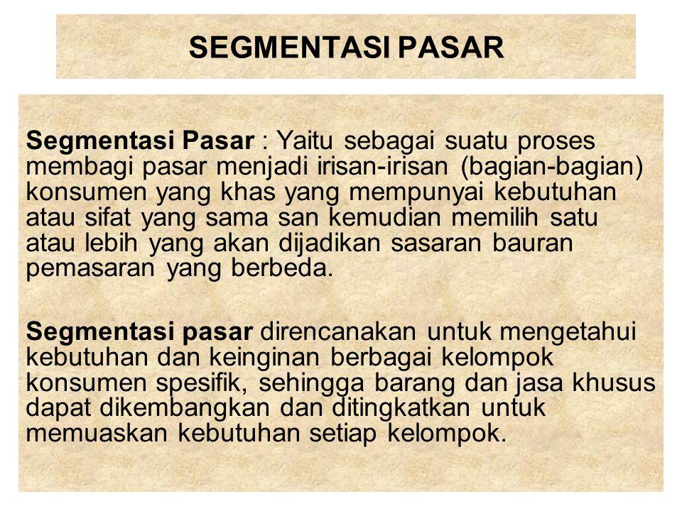 SEGMENTASI PASAR Segmentasi Pasar : Yaitu sebagai suatu proses membagi pasar menjadi irisan-irisan (bagian-bagian) konsumen yang khas yang mempunyai k