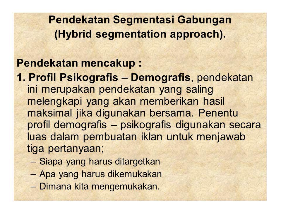Pendekatan Segmentasi Gabungan (Hybrid segmentation approach). Pendekatan mencakup : 1. Profil Psikografis – Demografis, pendekatan ini merupakan pend