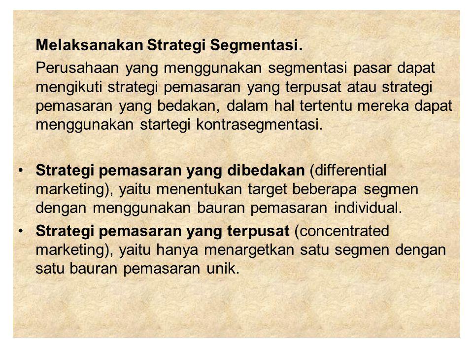 Melaksanakan Strategi Segmentasi. Perusahaan yang menggunakan segmentasi pasar dapat mengikuti strategi pemasaran yang terpusat atau strategi pemasara