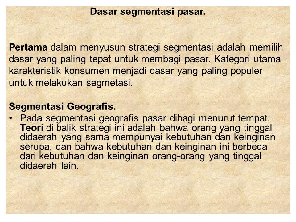 Dasar segmentasi pasar. Pertama dalam menyusun strategi segmentasi adalah memilih dasar yang paling tepat untuk membagi pasar. Kategori utama karakter