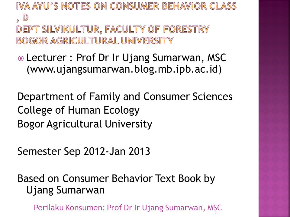 Lecturer : Prof Dr Ir Ujang Sumarwan, MSC (www.ujangsumarwan.blog.mb.ipb.ac.id) Department of Family and Consumer Sciences College of Human Ecology