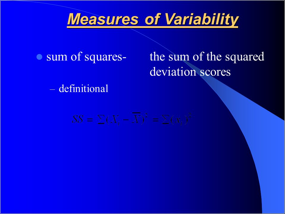 Measures of Variability sum of squares- the sum of the squared deviation scores – definitional