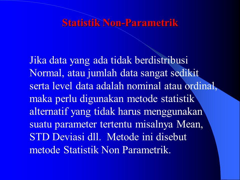 Statistik Non-Parametrik Jika data yang ada tidak berdistribusi Normal, atau jumlah data sangat sedikit serta level data adalah nominal atau ordinal,