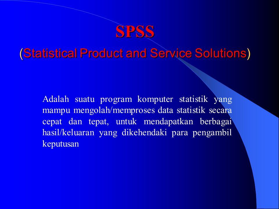 SPSS (Statistical Product and Service Solutions) Adalah suatu program komputer statistik yang mampu mengolah/memproses data statistik secara cepat dan