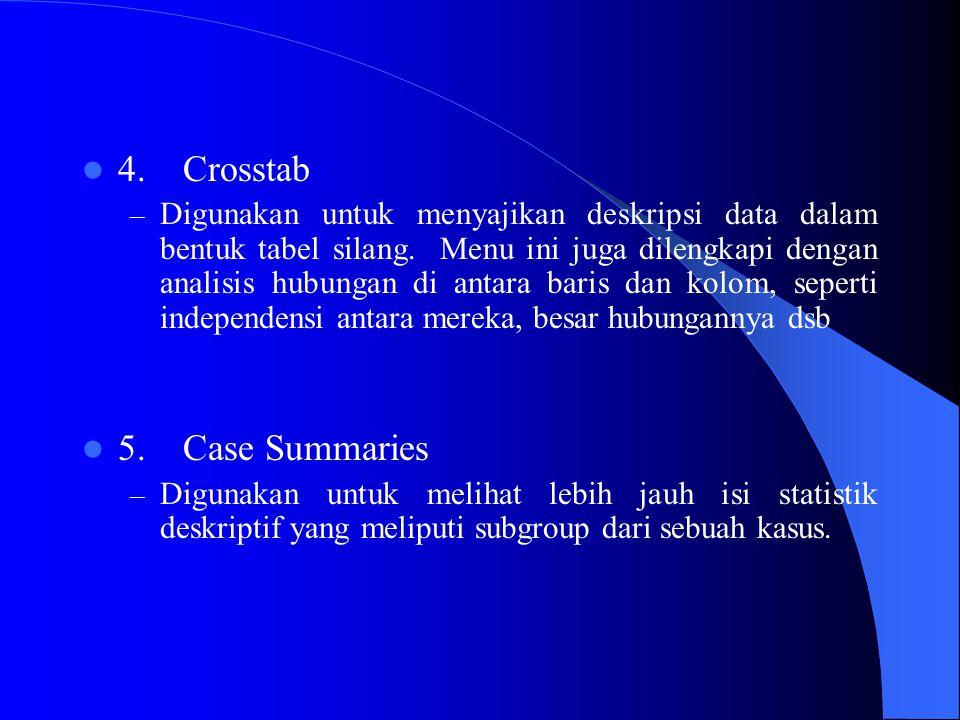 4. Crosstab – Digunakan untuk menyajikan deskripsi data dalam bentuk tabel silang. Menu ini juga dilengkapi dengan analisis hubungan di antara baris d