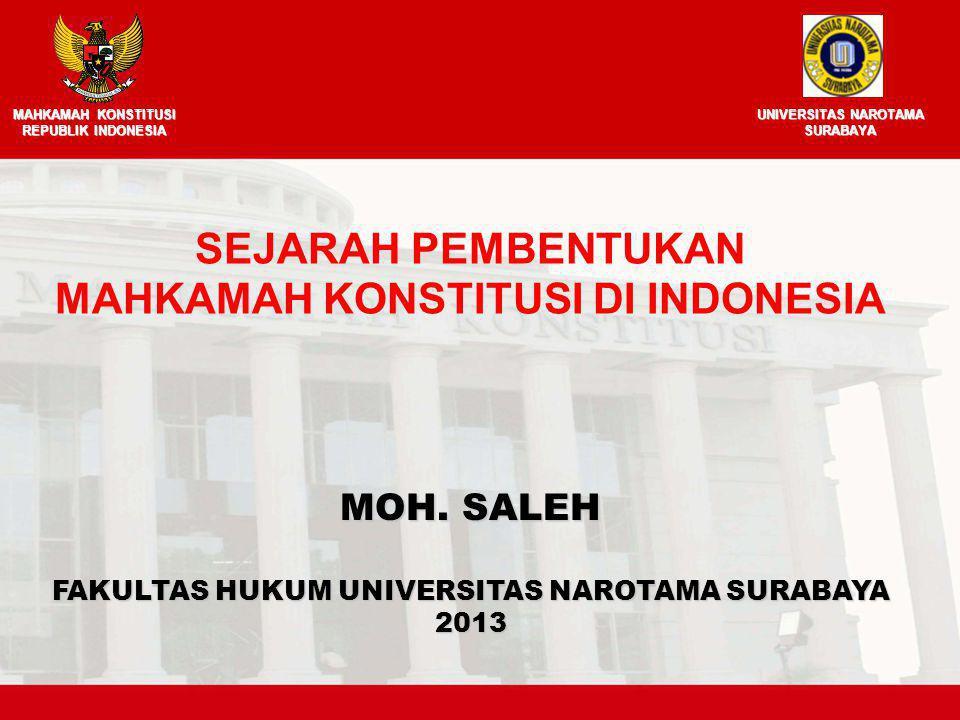 MOH. SALEH FAKULTAS HUKUM UNIVERSITAS NAROTAMA SURABAYA 2013 SEJARAH PEMBENTUKAN MAHKAMAH KONSTITUSI DI INDONESIA MAHKAMAH KONSTITUSI REPUBLIK INDONES