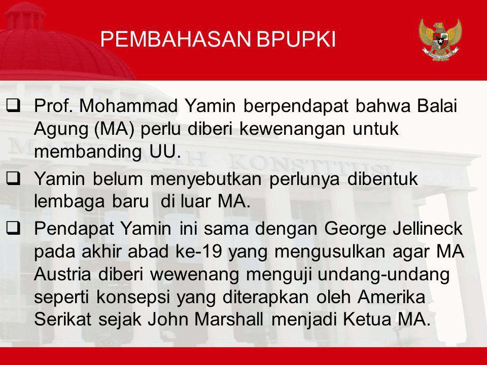 PEMBAHASAN BPUPKI  Prof. Mohammad Yamin berpendapat bahwa Balai Agung (MA) perlu diberi kewenangan untuk membanding UU.  Yamin belum menyebutkan per
