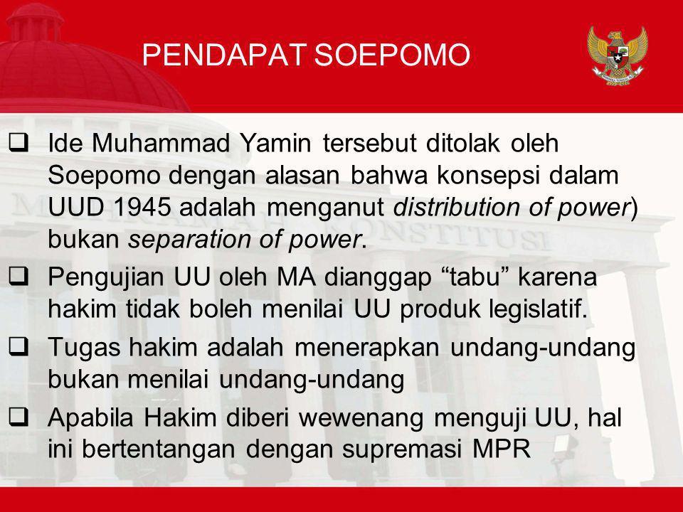 PENDAPAT SOEPOMO  Ide Muhammad Yamin tersebut ditolak oleh Soepomo dengan alasan bahwa konsepsi dalam UUD 1945 adalah menganut distribution of power) bukan separation of power.