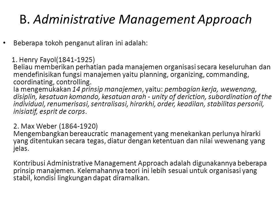 B. Administrative Management Approach Beberapa tokoh penganut aliran ini adalah: 1. Henry Fayol(1841-1925) Beliau memberikan perhatian pada manajemen
