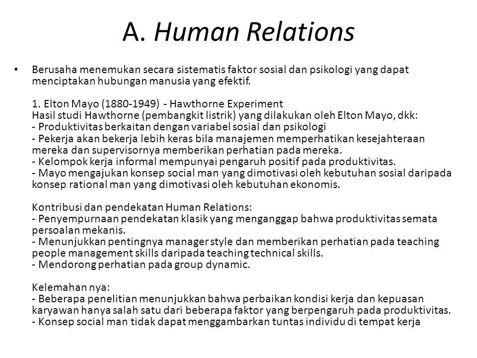A. Human Relations Berusaha menemukan secara sistematis faktor sosial dan psikologi yang dapat menciptakan hubungan manusia yang efektif. 1. Elton May