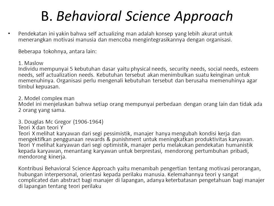 B. Behavioral Science Approach Pendekatan ini yakin bahwa self actualizing man adalah konsep yang lebih akurat untuk menerangkan motivasi manusia dan