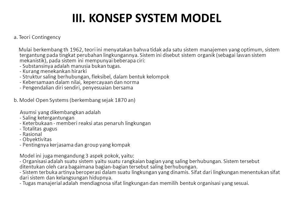 III. KONSEP SYSTEM MODEL a. Teori Contingency Mulai berkembang th 1962, teori ini menyatakan bahwa tidak ada satu sistem manajemen yang optimum, siste
