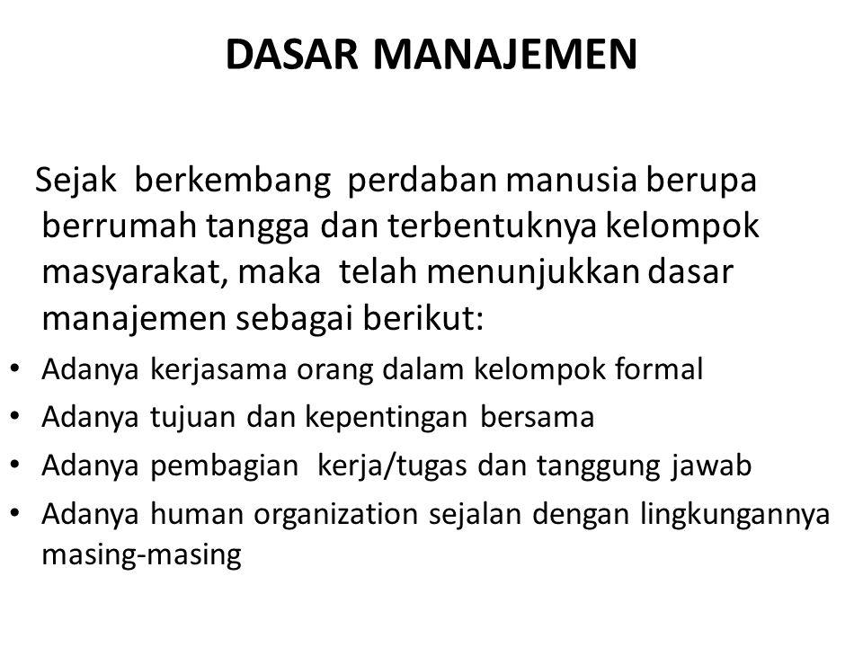 DASAR MANAJEMEN Sejak berkembang perdaban manusia berupa berrumah tangga dan terbentuknya kelompok masyarakat, maka telah menunjukkan dasar manajemen