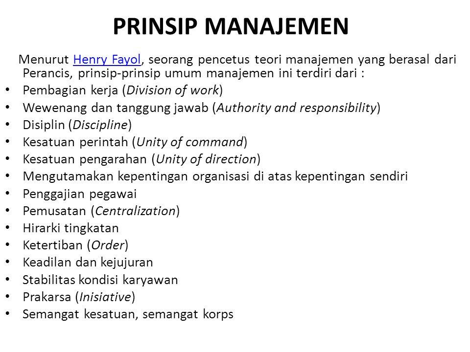PRINSIP MANAJEMEN Menurut Henry Fayol, seorang pencetus teori manajemen yang berasal dari Perancis, prinsip-prinsip umum manajemen ini terdiri dari :H