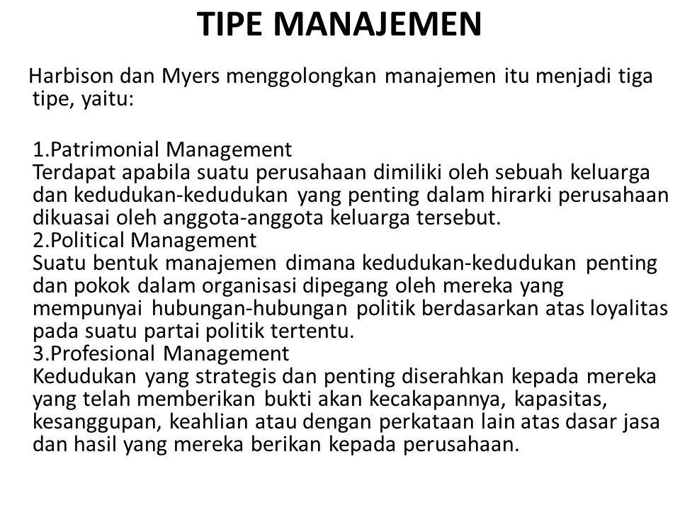 TIPE MANAJEMEN Harbison dan Myers menggolongkan manajemen itu menjadi tiga tipe, yaitu: 1.Patrimonial Management Terdapat apabila suatu perusahaan dim