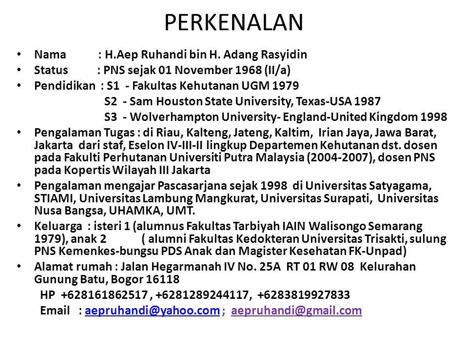 PERKENALAN Nama : H.Aep Ruhandi bin H. Adang Rasyidin Status : PNS sejak 01 November 1968 (II/a) Pendidikan : S1 - Fakultas Kehutanan UGM 1979 S2 - Sa