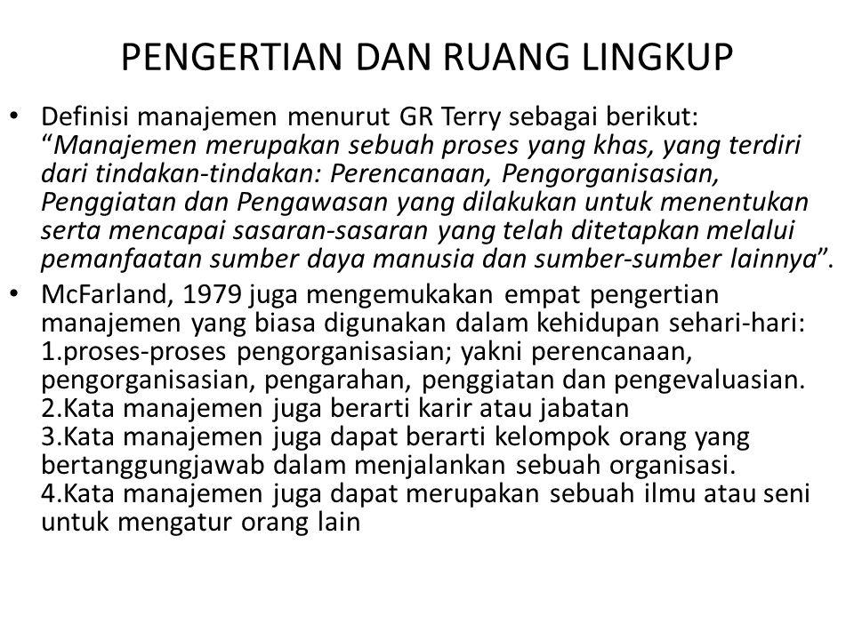 """PENGERTIAN DAN RUANG LINGKUP Definisi manajemen menurut GR Terry sebagai berikut: """"Manajemen merupakan sebuah proses yang khas, yang terdiri dari tind"""
