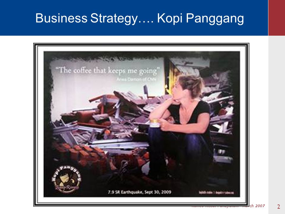 Romeo Rissal Pandjialam – March 2007 Business Strategy…. Kopi Panggang 2