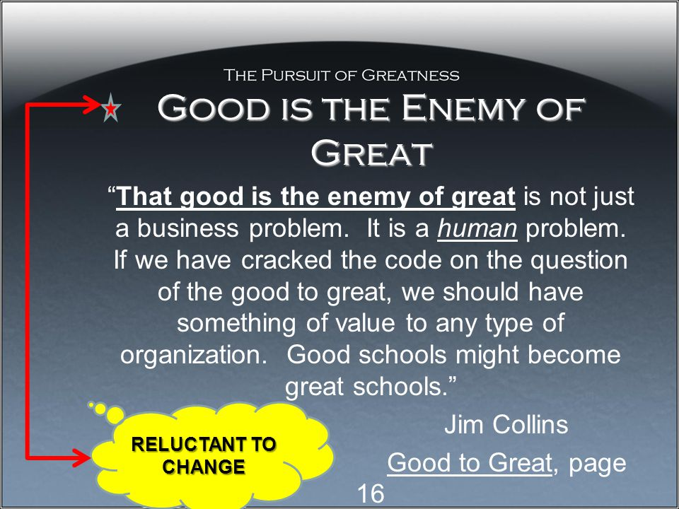"Good is the Enemy of Great ""That good is the enemy of great is not just a business problem. It is a human problem. If we have cracked the code on the"