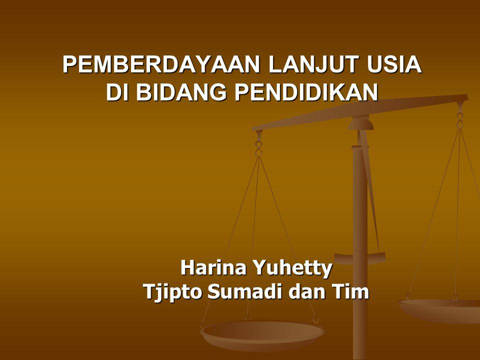 PEMBERDAYAAN LANJUT USIA DI BIDANG PENDIDIKAN Harina Yuhetty Tjipto Sumadi dan Tim