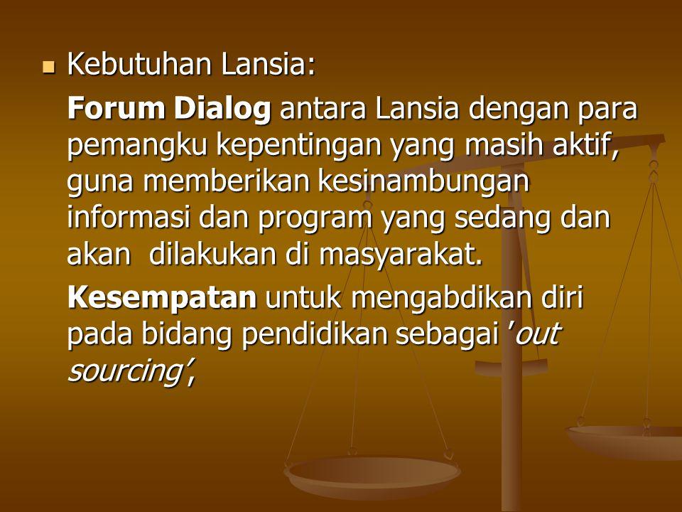 Kebutuhan Lansia: Kebutuhan Lansia: Forum Dialog antara Lansia dengan para pemangku kepentingan yang masih aktif, guna memberikan kesinambungan informasi dan program yang sedang dan akan dilakukan di masyarakat.