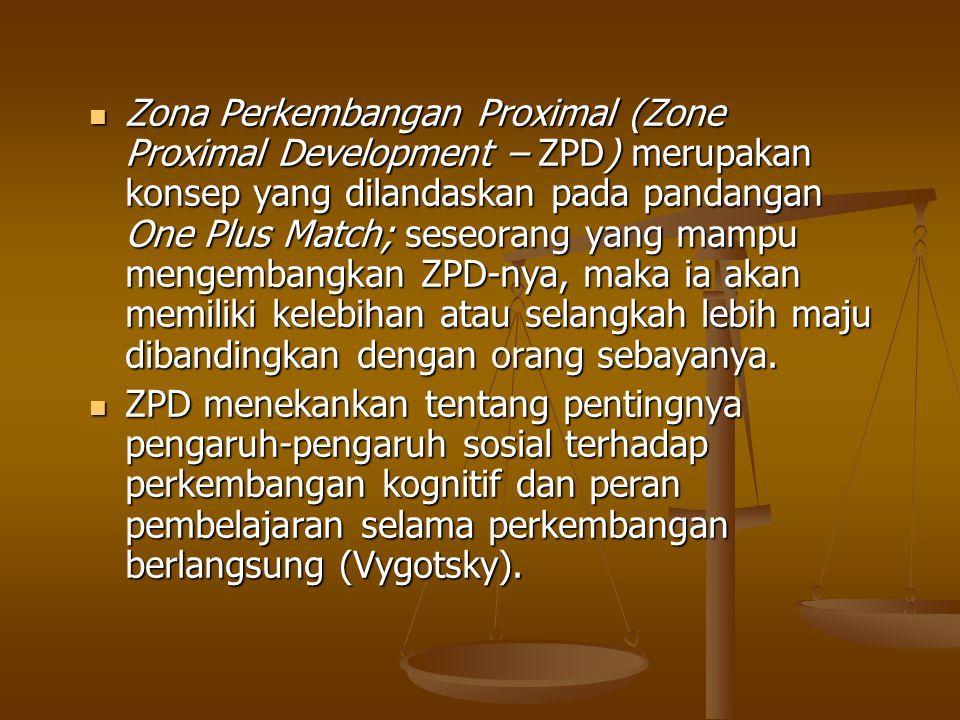 Zona Perkembangan Proximal (Zone Proximal Development – ZPD) merupakan konsep yang dilandaskan pada pandangan One Plus Match; seseorang yang mampu men