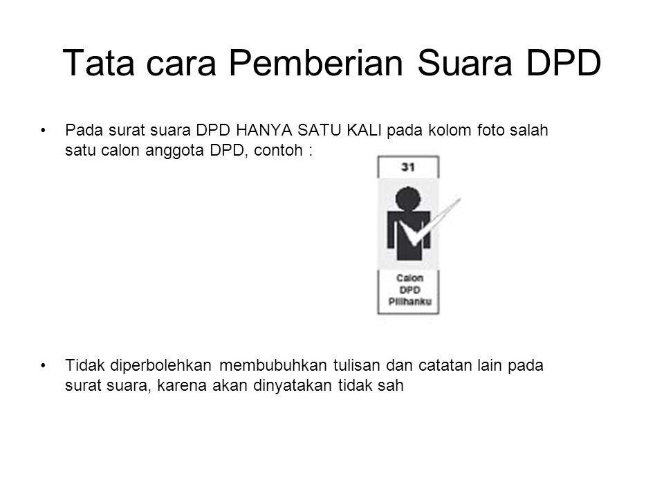 Tata cara Pemberian Suara DPD Pada surat suara DPD HANYA SATU KALI pada kolom foto salah satu calon anggota DPD, contoh : Tidak diperbolehkan membubuhkan tulisan dan catatan lain pada surat suara, karena akan dinyatakan tidak sah