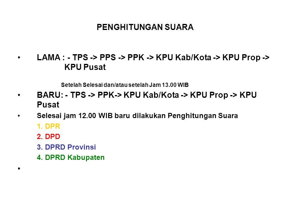 PENGHITUNGAN SUARA LAMA : - TPS -> PPS -> PPK -> KPU Kab/Kota -> KPU Prop -> KPU Pusat Setelah Selesai dan/atau setelah Jam 13.00 WIB BARU: - TPS -> PPK-> KPU Kab/Kota -> KPU Prop -> KPU Pusat Selesai jam 12.00 WIB baru dilakukan Penghitungan Suara 1.