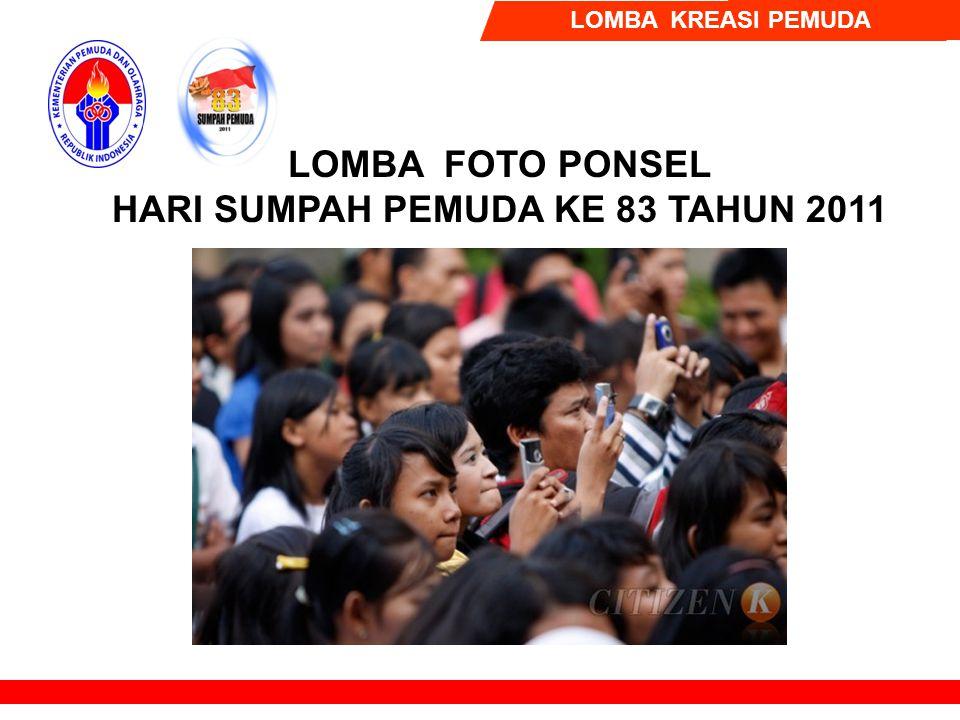 Nama Acara Lomba Foto Ponsel Tema Tunjukkan Karya Kreatifmu Sub Tema Kiprah Prestatif Pemuda Indonesia Waktu -Penerimaan karya lomba 19 Sept – 16 Okt 2011 -Seleksi pemenang 17-22 Okt 2011 -Pengumuman pemenang 23 Oktober 2011 Cakupan Lomba Nasional Peserta Lomba Masyarakat umum (usia 16 Thn -30 Thn ) Profile Acara