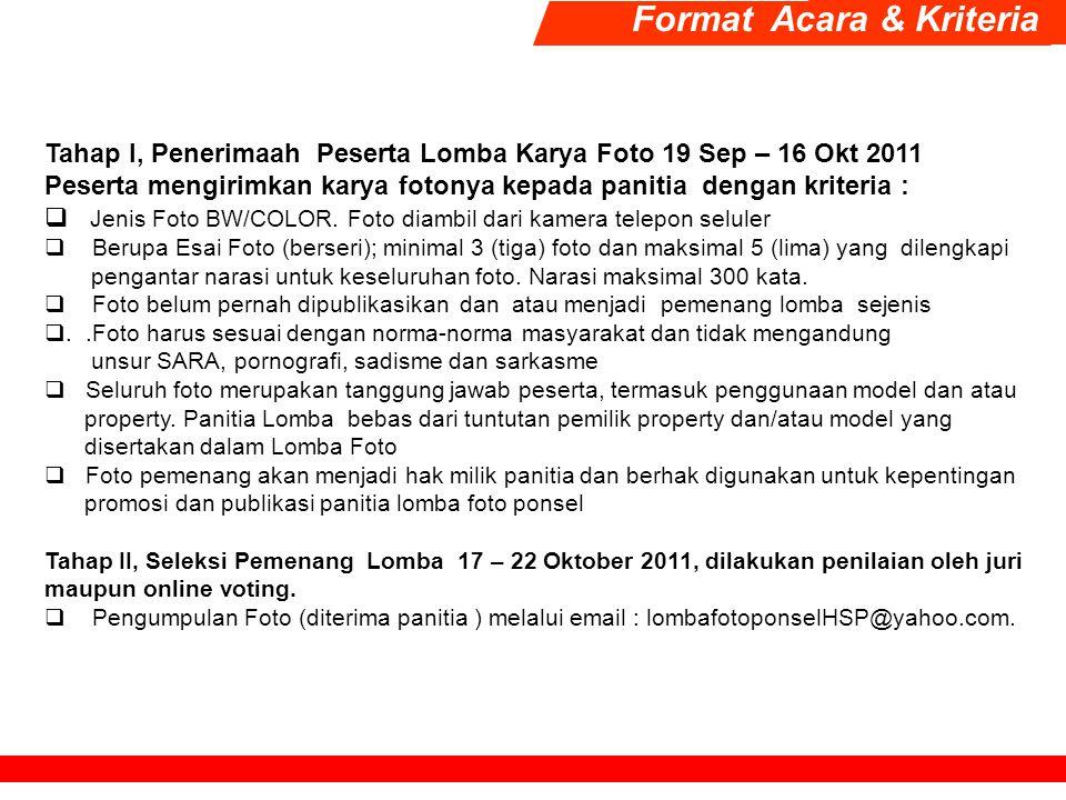 Format Acara & Kriteria Tahap I, Penerimaah Peserta Lomba Karya Foto 19 Sep – 16 Okt 2011 Peserta mengirimkan karya fotonya kepada panitia dengan krit