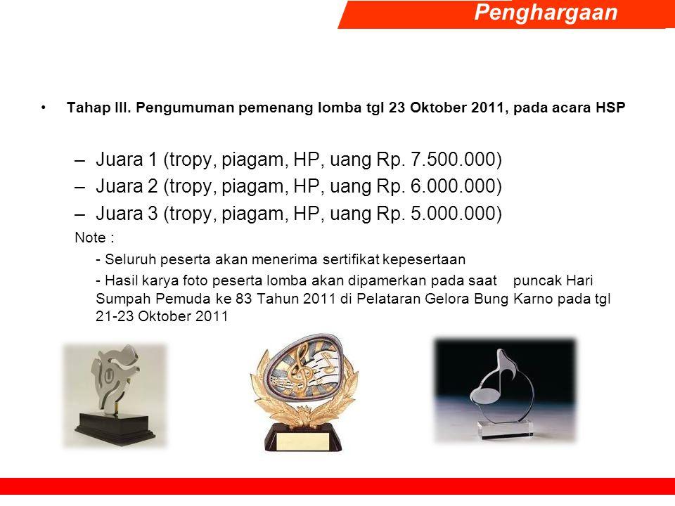 Tahap III. Pengumuman pemenang lomba tgl 23 Oktober 2011, pada acara HSP –Juara 1 (tropy, piagam, HP, uang Rp. 7.500.000) –Juara 2 (tropy, piagam, HP,