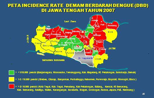 46. PETA INCIDENCE RATE DEMAM BERDARAH DENGUE (DBD) DI JAWA TENGAH TAHUN 2007 = < 1/10.000 pendd (Banjarnegara, Wonosobo, Temanggung, Kab. Magelang, K