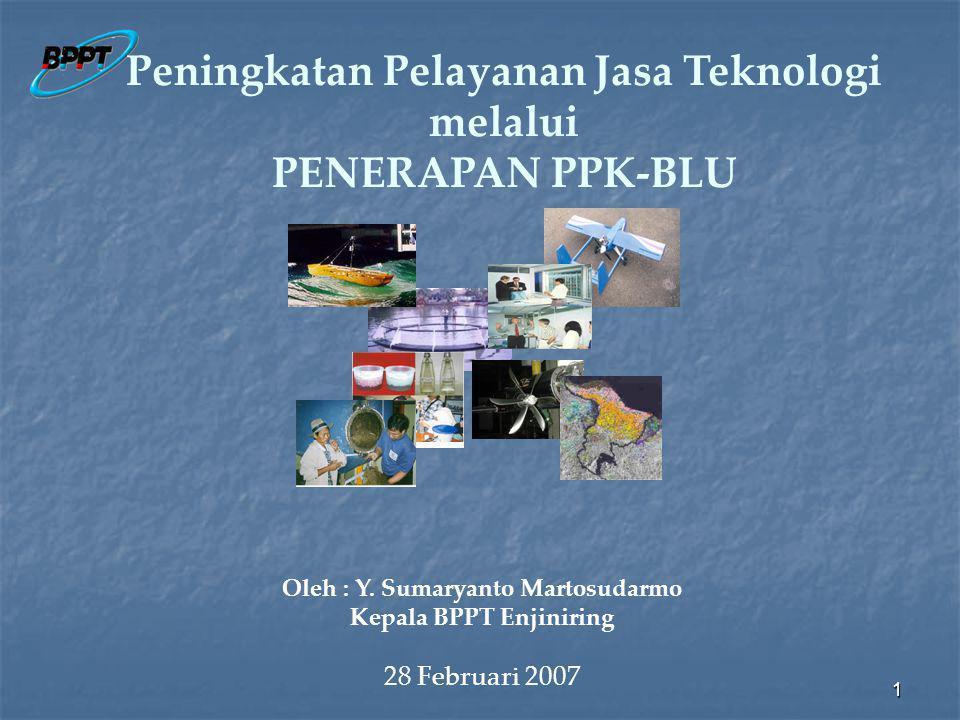 1 Peningkatan Pelayanan Jasa Teknologi melalui PENERAPAN PPK-BLU Oleh : Y.