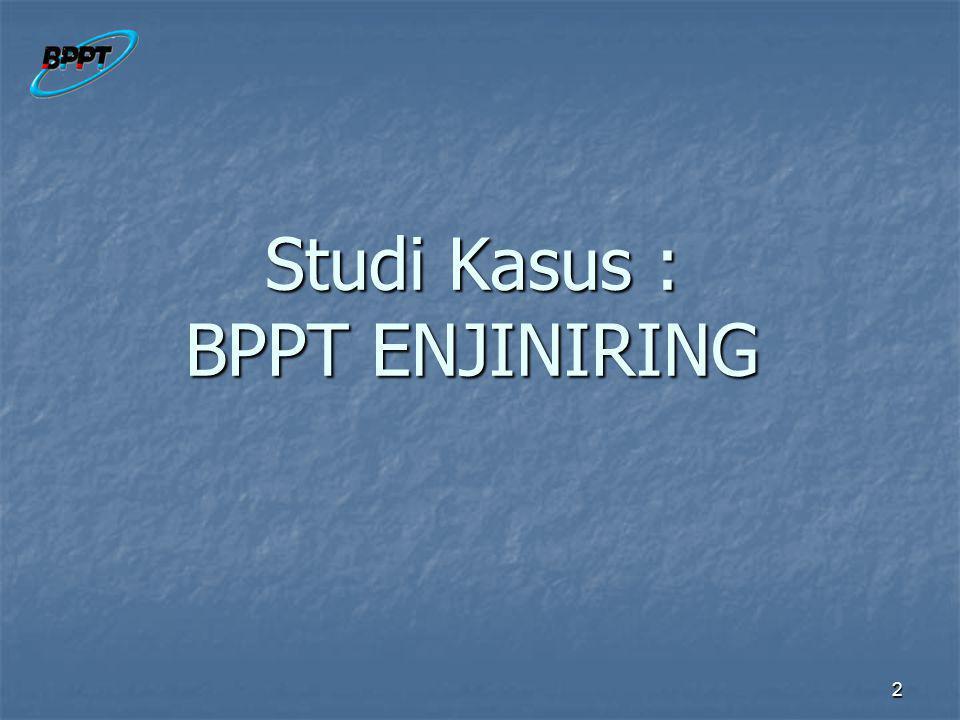 2 Studi Kasus : BPPT ENJINIRING