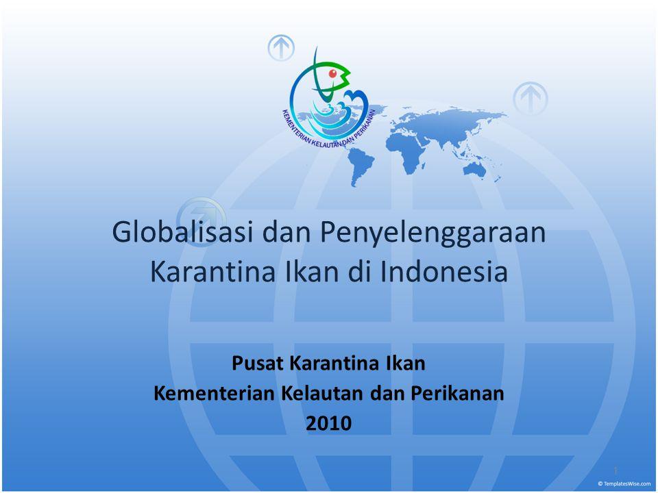 1 Globalisasi dan Penyelenggaraan Karantina Ikan di Indonesia Pusat Karantina Ikan Kementerian Kelautan dan Perikanan 2010