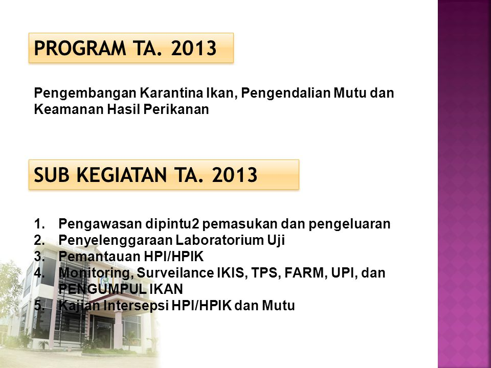 PROGRAM TA. 2013 Pengembangan Karantina Ikan, Pengendalian Mutu dan Keamanan Hasil Perikanan SUB KEGIATAN TA. 2013 1.Pengawasan dipintu2 pemasukan dan