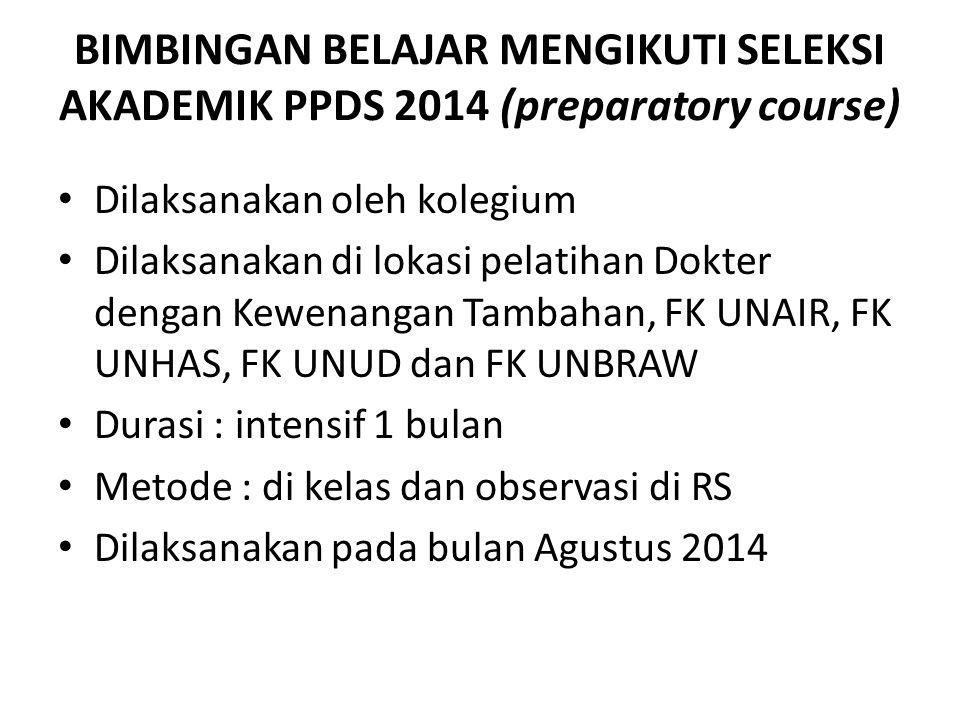 BIMBINGAN BELAJAR MENGIKUTI SELEKSI AKADEMIK PPDS 2014 (preparatory course) Dilaksanakan oleh kolegium Dilaksanakan di lokasi pelatihan Dokter dengan