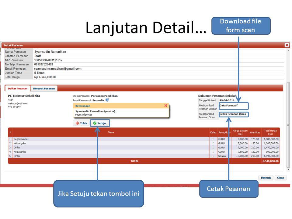 Lanjutan Detail… Jika Setuju tekan tombol ini Cetak Pesanan Download file form scan