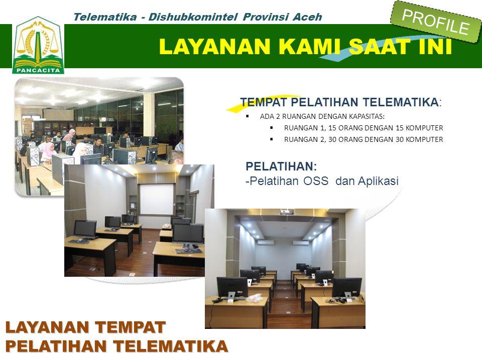 Telematika - Dishubkomintel Provinsi Aceh TEMPAT PELATIHAN TELEMATIKA:  ADA 2 RUANGAN DENGAN KAPASITAS:  RUANGAN 1, 15 ORANG DENGAN 15 KOMPUTER  RU