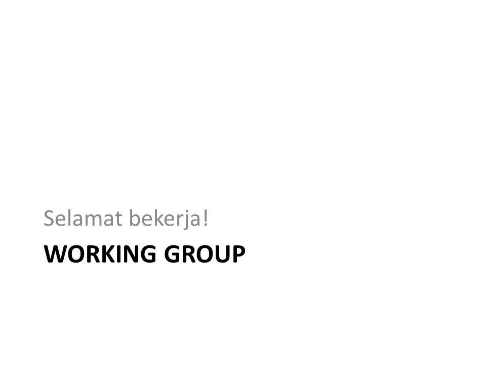 WORKING GROUP Selamat bekerja!