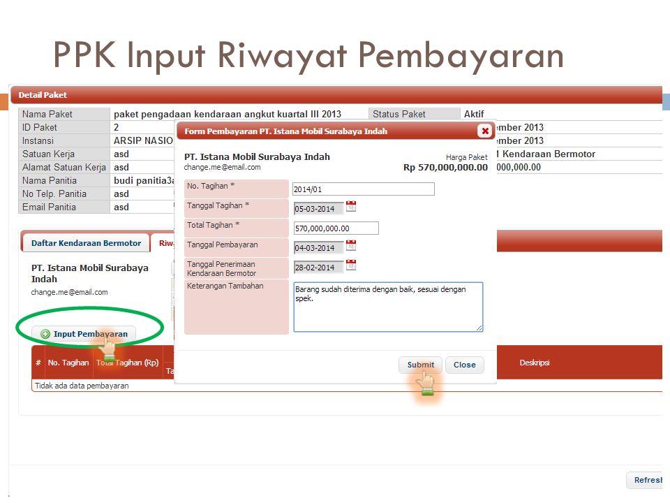PPK Input Riwayat Pembayaran  PPK menginput riwayat pembayaran yang terjadi atas paket pengadaan dengan cara masuk ke detail paket pada tab riwayat p