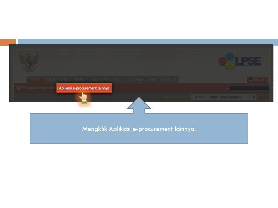  Panitia berhasil login, saat di halaman Home memilih 'Aplikasi e-procurement lainnya' Halaman Home aplikasi LPSEMengklik Aplikasi e-procurement lain