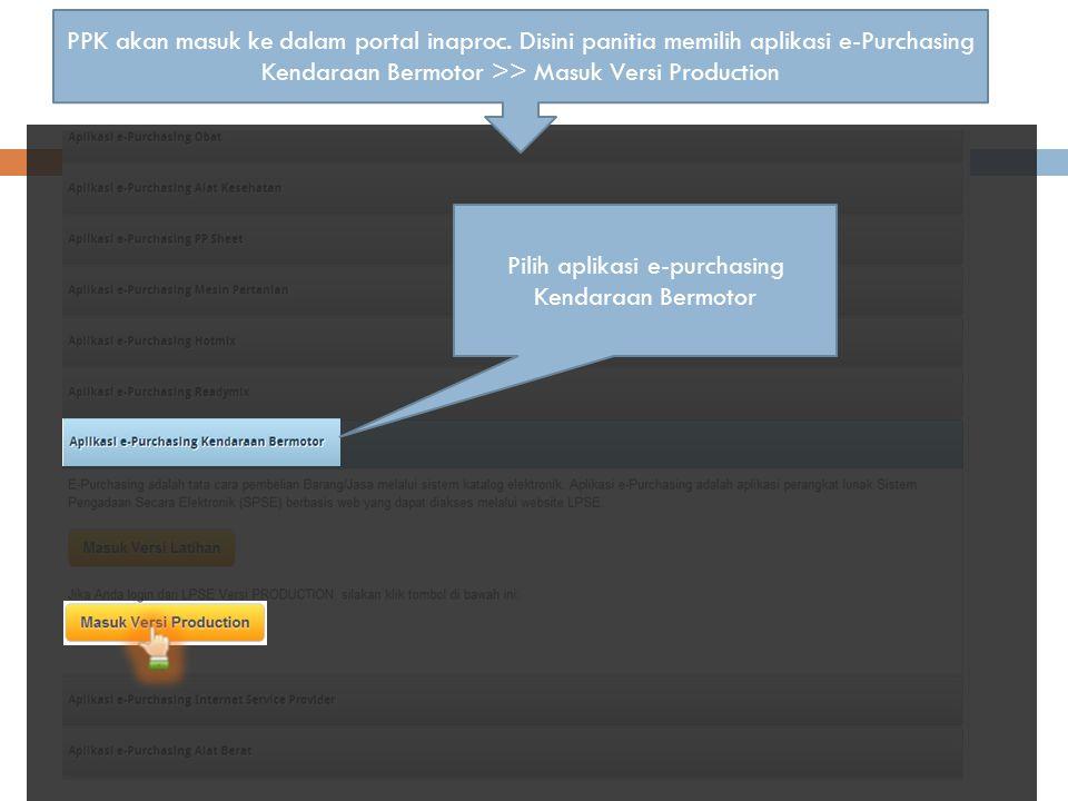 PPK akan masuk ke dalam portal inaproc. Disini panitia memilih aplikasi e-Purchasing Kendaraan Bermotor >> Masuk Versi Production Pilih aplikasi e-pur